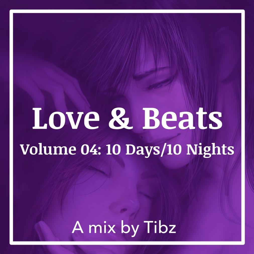 [Tibz Mix] Love & Beats | Volume 04: 10 Days / 10Nights