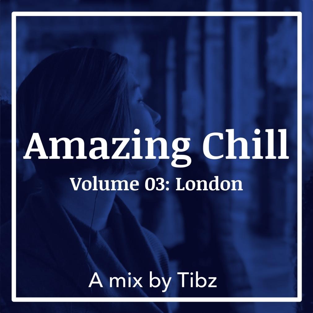 [Tibz Mix] Amazing Chill | Volume 03:London