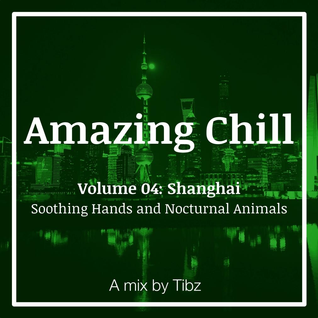 [Tibz Mix] Amazing Chill | Volume 04:Shanghai