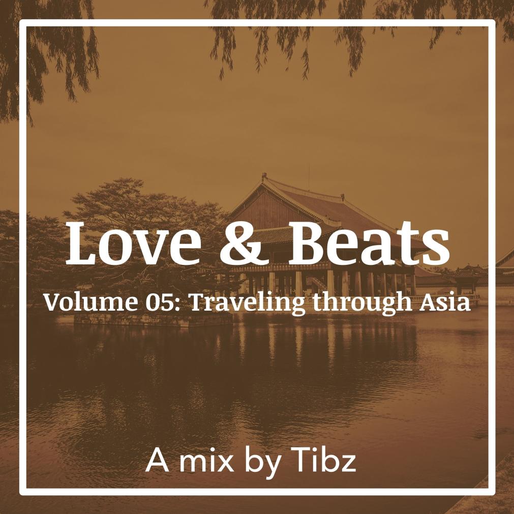 [Tibz Mix] Love & Beats | Volume 05: Traveling throughAsia