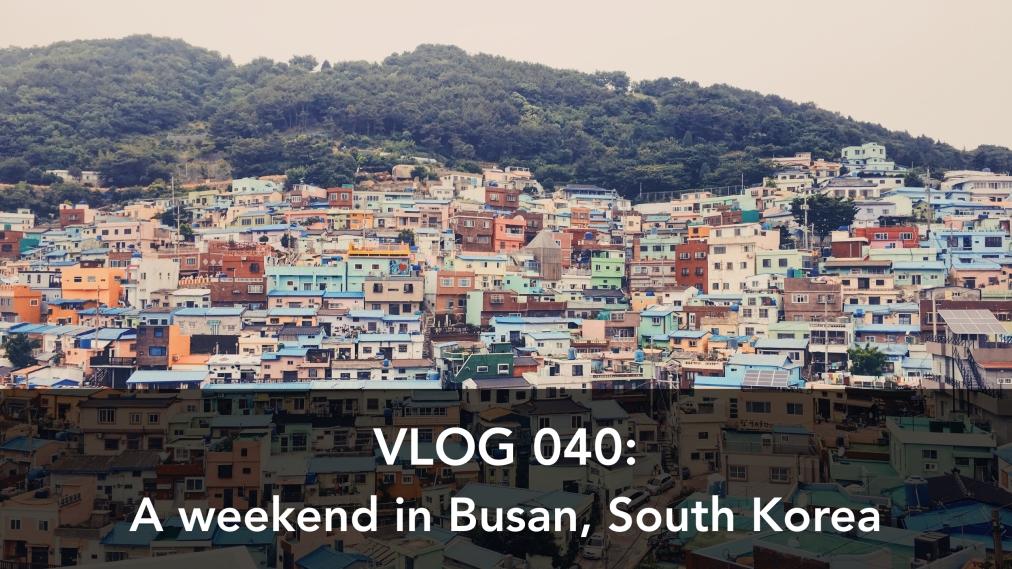 Vlog 040: ExploringBusan