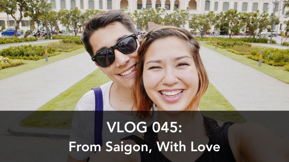 Vlog 045: From Saigon, WithLove