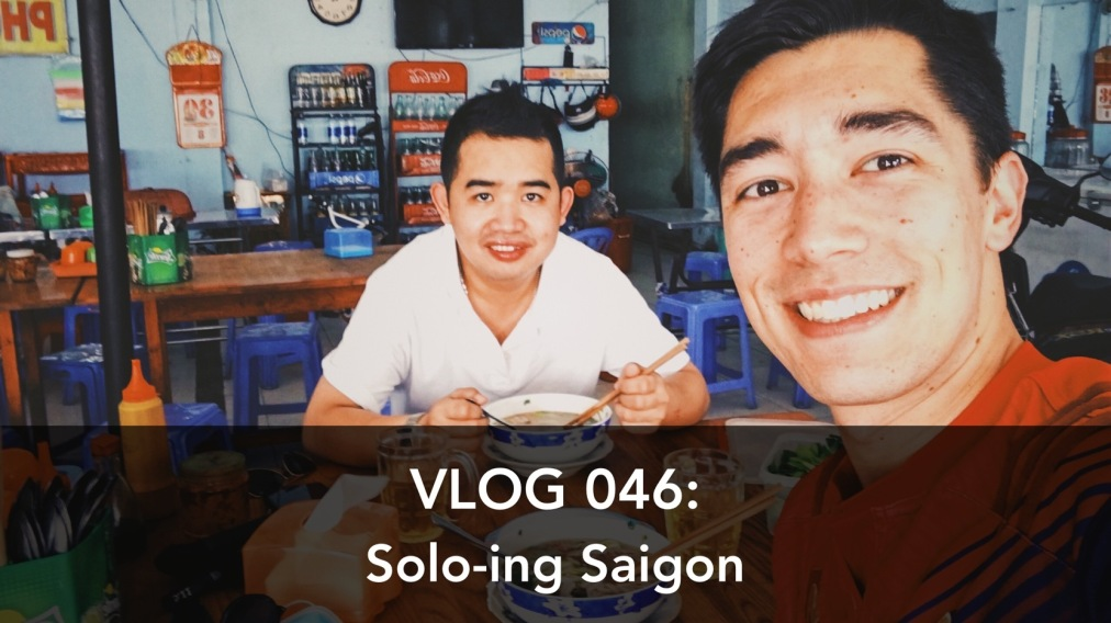 Vlog 046: Solo-ingSaigon